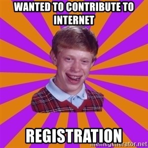 Unlucky Brian Strikes Again - Wanted to contribute to internet registration
