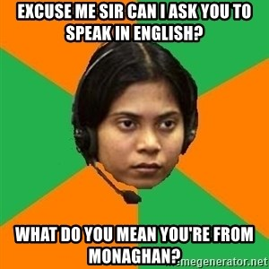Stereotypical Indian Telemarketer - EXCUSE ME SIR CAN I ASK YOU TO SPEAK IN ENGLISH? WHAT DO YOU MEAN YOU'RE FROM MONAGHAN?