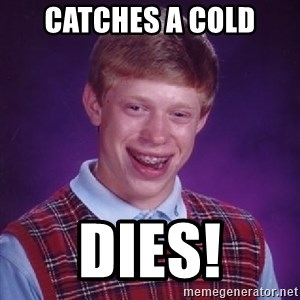 Bad Luck Brian - CATCHES A COLD DIES!