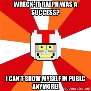 Turbo-tastic - Wreck-it Ralph was a success? I can't show myself in publc anymore!