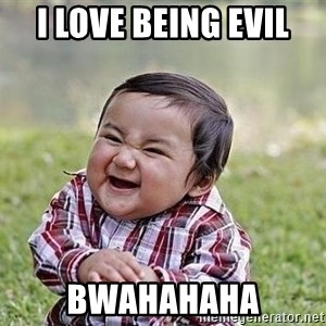Evil Plan Baby - I LOVE BEING EVIL BWAHAHAHA