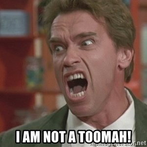 Arnold - I am not a toomah!