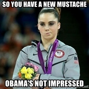 McKayla Maroney Not Impressed - SO YOU HAVE A NEW MUSTACHE OBAMA'S NOT IMPRESSED