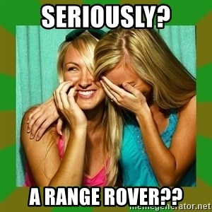Laughing Girls  - SERIOUSLY? A RANGE ROVER??