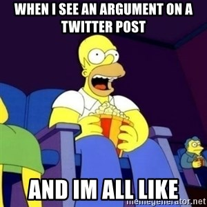 Homer Simpson Popcorn - When I see an argument on a twitter post and im all like