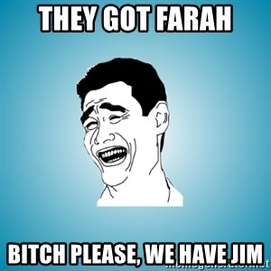 Laughing Man - they got farah bitch please, we have jim