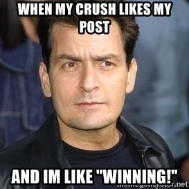 "charlie sheen - When my crush likes my post and im like ""Winning!"""