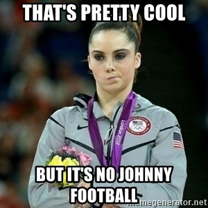 McKayla Maroney Not Impressed - that's pretty cool But it's no johnny football