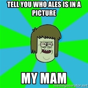 musculoso - TELL YOU WHO ALES IS IN A PICTURE MY MAM