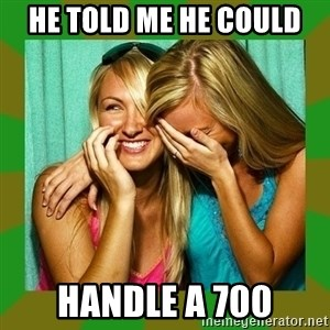 Laughing Girls  - HE TOLD ME HE COULD HANDLE A 700