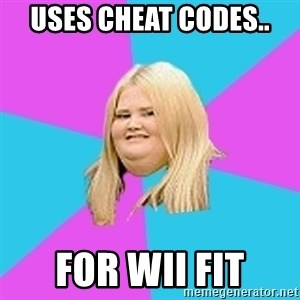 Fat Girl - uses cheat codes.. for wii fit