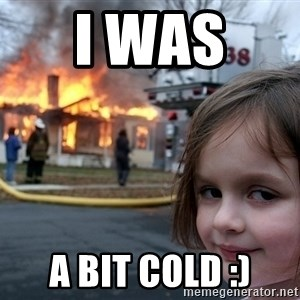 Disaster Girl - i was  a bit cold :)