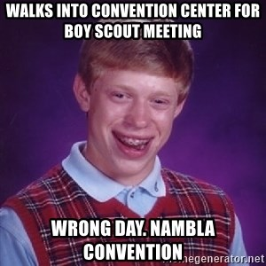Bad Luck Brian - walks into convention center for boy scout meeting wrong day. nambla convention