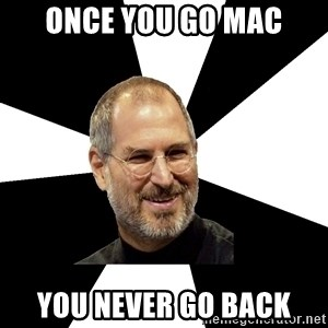 Steve Jobs Says - Once you go Mac you never go back