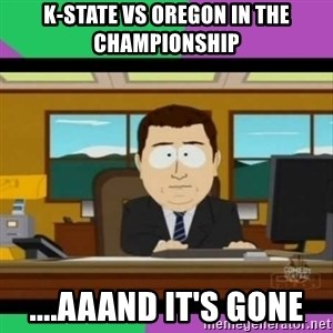 south park it's gone - K-StATE vs OREGON IN THE CHAMPIONSHIP ....AAAND IT'S GONE