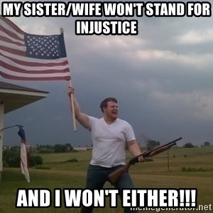 american flag shotgun guy - my sister/wife won't stand for injustice  and i won't either!!!