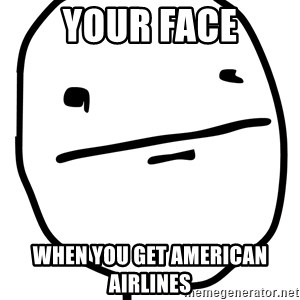Real Pokerface - Your face when you get american airlines