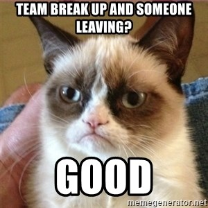 Tard's cat - Team break up and someone leaving? good