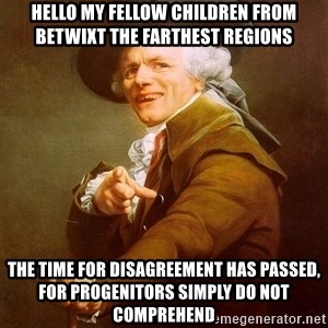 Joseph Ducreux - Hello my fellow children from betwixt the farthest regions The time for disagreement has passed, for progenitors simply do not comprehend