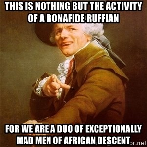 Joseph Ducreux - This is nothing but the activity of a bonafide ruffian For we are a duo of exceptionally mad men of african descent
