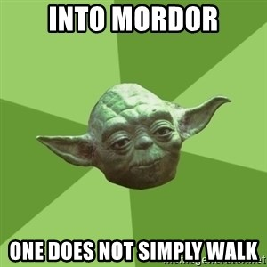 Advice Yoda Gives - into mordor one does not simply walk