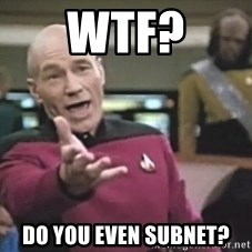 Picard Wtf - WTF? Do you even subnet?
