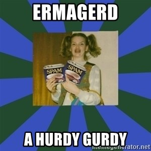 ERMAGERD STOOLS  - ERmagerd a hurdy gurdy