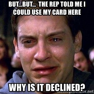 spiderman cry - but...but...  the rep told me i could use my card here why is it declined?