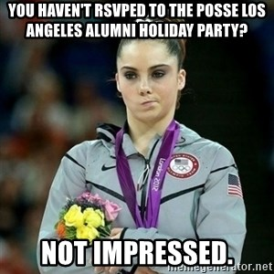 McKayla Maroney Not Impressed - you haven't RSVPed to the Posse Los Angeles Alumni Holiday Party? Not Impressed.