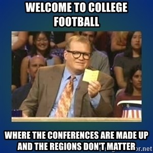 drew carey - Welcome to college football where the conferences are made up and the regions don't matter