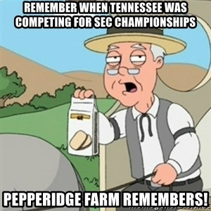 Pepperidge Farm Remembers guy - Remember when tennessee was competing for sec championships pepperidge farm remembers!