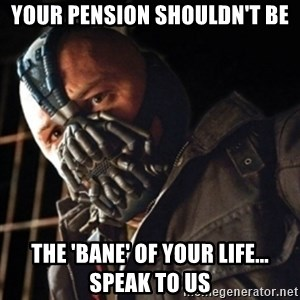 Only then you have my permission to die - Your pension shouldn't be the 'bane' of your life... speak to us
