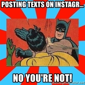 Batman Bitchslap - posting texts on instagr... No you're not!