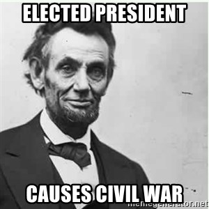Lincoln - Elected President causes civil war