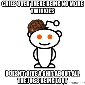 Scumbag Reddit Alien - Cries over There being no more twinkiEs Doesn't give a shit about all the jobs being lost