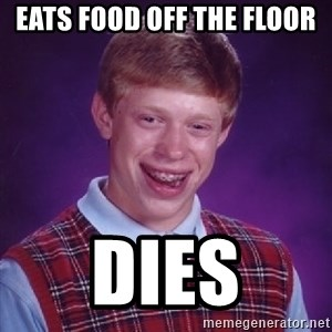 Bad Luck Brian - eats food off the floor dies