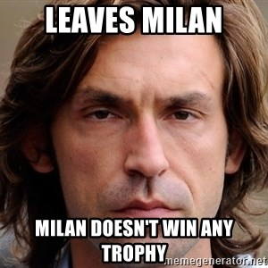 pirlosincero - Leaves miLan Milan doesn't win any trophy