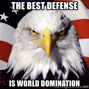 American Pride Eagle - the best defense is world domination