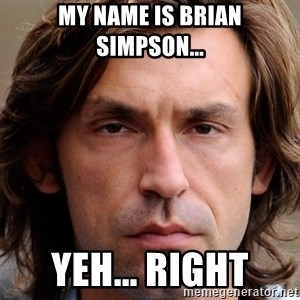 pirlosincero - My name is brian simpson... yeh... right
