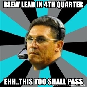 Stoic Ron - Blew lead in 4th quarter Ehh..this too shall pass