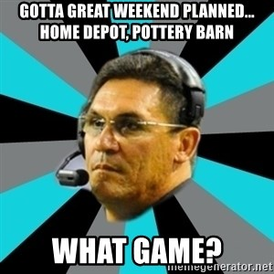 Stoic Ron - Gotta Great Weekend planned... Home depot, pottery barn what game?