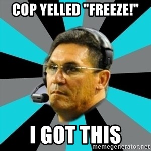 """Stoic Ron - Cop yelled """"Freeze!"""" I got this"""