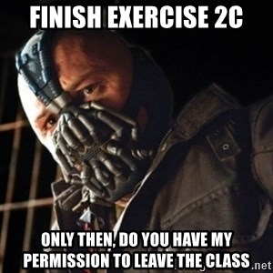Only then you have my permission to die - finish exercise 2c Only then, do you have my permission to leave the class