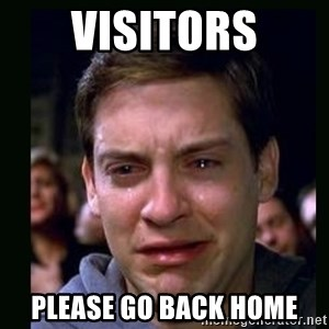 crying peter parker - VISITORS PLEASE GO BACK HOME