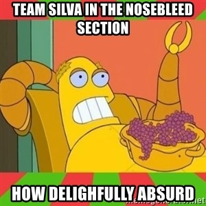 Hedonism Bot - team silva in the nosebleed section How delighfully absurd