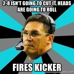 Stoic Ron - 2-8 isn't going to cut it, heads are going to roll fires kicker