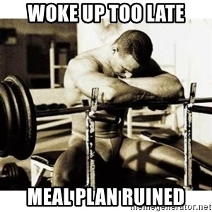 Sad Bodybuilder - Woke up too late Meal plan ruined