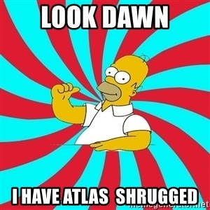 Frases Homero Simpson - look dawn  i have atlas  shrugged