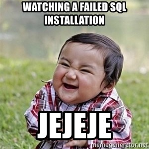 Niño Malvado - Evil Toddler - WATCHING A FAILED SQL INSTALLATION JEJEJE