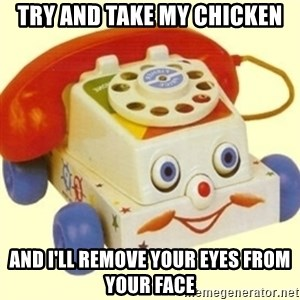 Sinister Phone - try and take my chicken and i'll remove your eyes from your face